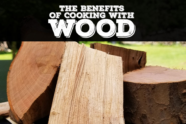 Benefits of Cooking with Wood