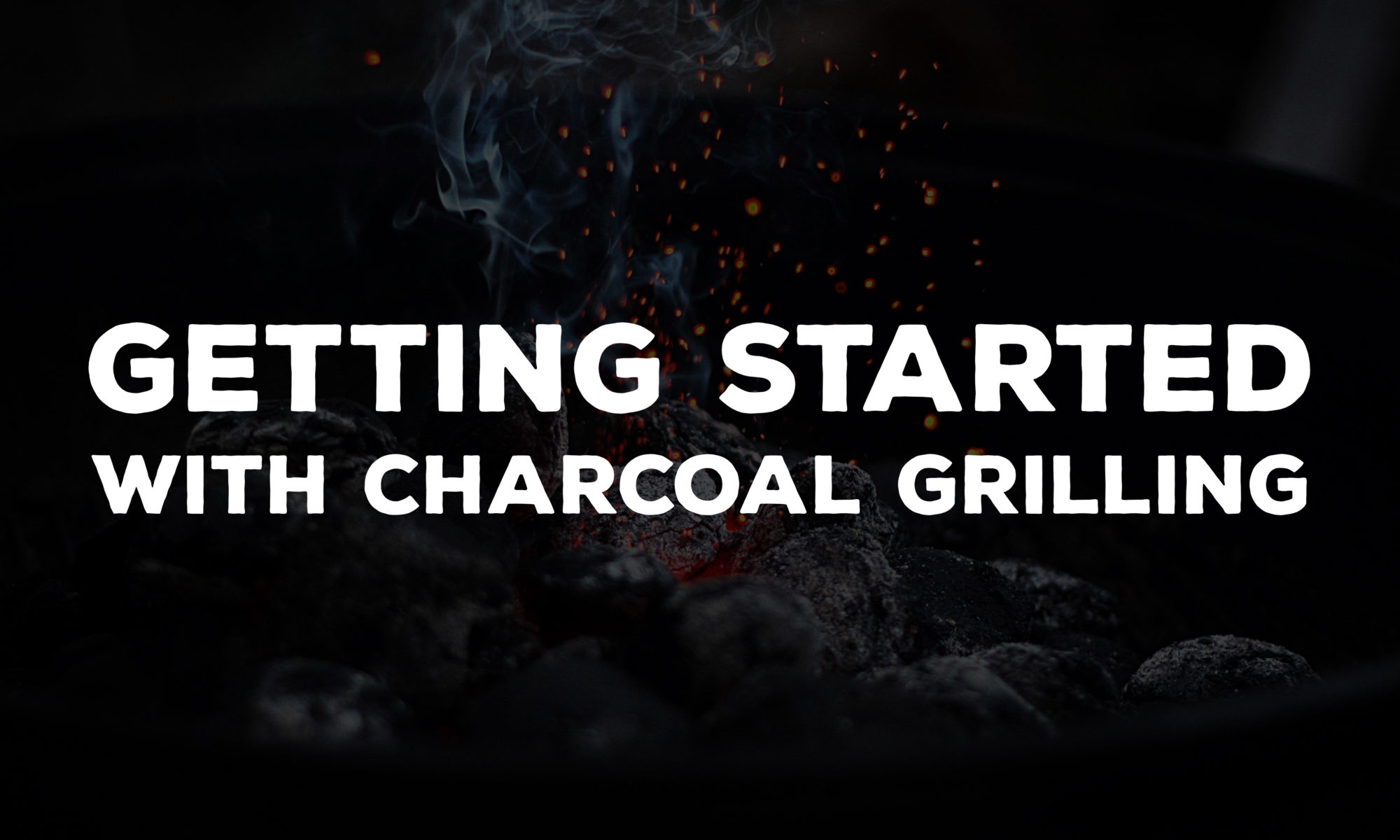 Get Started with Charcoal Grilling